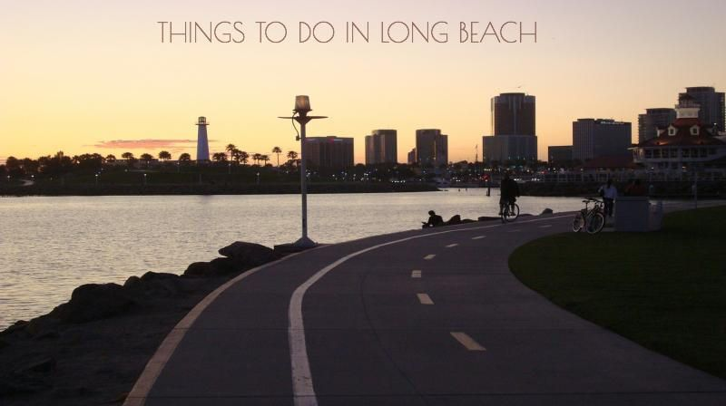 Best Things To Do In Long Beach Fun Free Date Ideas Places