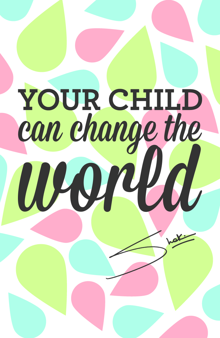 """""""Your child can change the world."""" A parenting quote and"""