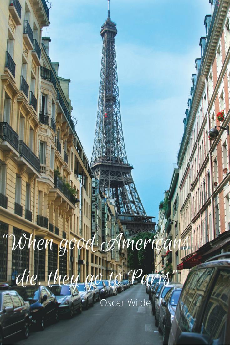 When Good Americans Die They Go To Paris Oscar Wilde 20 Quotes About Paris Paris Quotes Paris France Travel