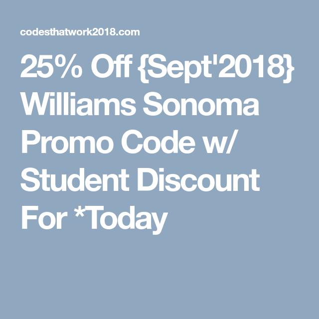 image regarding William Sonoma Coupons Printable titled 25% Off Sept2018 Williams Sonoma Promo Code w/ Scholar