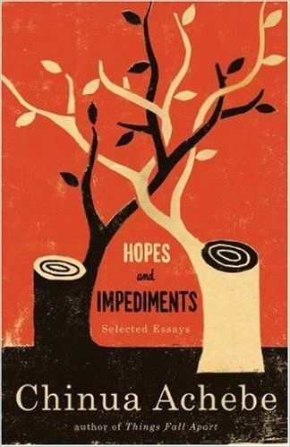 Hopes And Impediments By Chinua Achebe Chinua Achebe Things