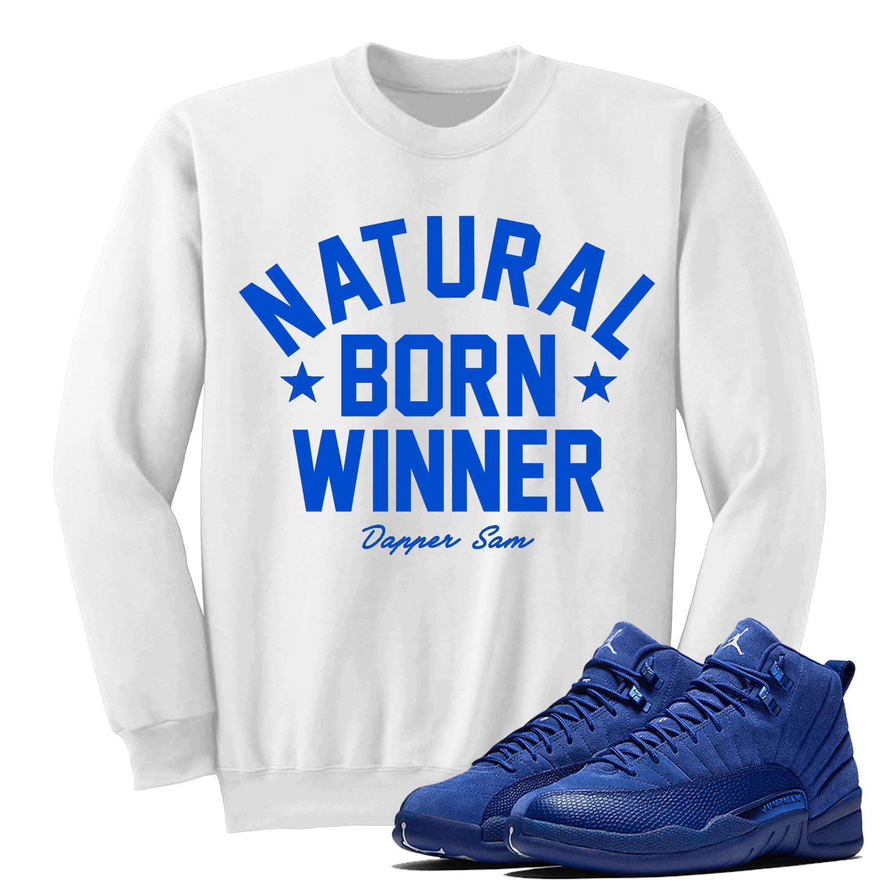 df3dd7cc9dd NATURAL BORN(SWEATER)- Jordan BLUE SUEDE 12 s Sneaker Match T-Shirt Tees
