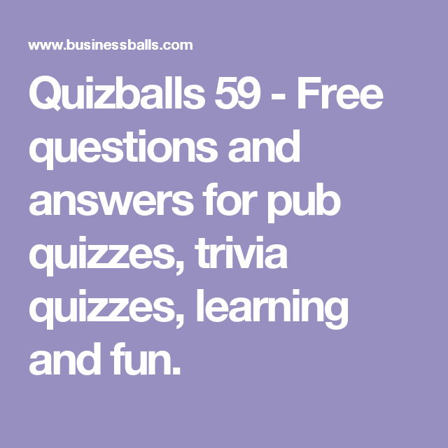 Quizballs 59 - Free questions and answers for pub quizzes, trivia