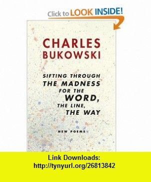 sifting through the madness for the word, the line, the way New Poems (9780060568238) Charles Bukowski , ISBN-10: 0060568232  , ISBN-13: 978-0060568238 ,  , tutorials , pdf , ebook , torrent , downloads , rapidshare , filesonic , hotfile , megaupload , fileserve