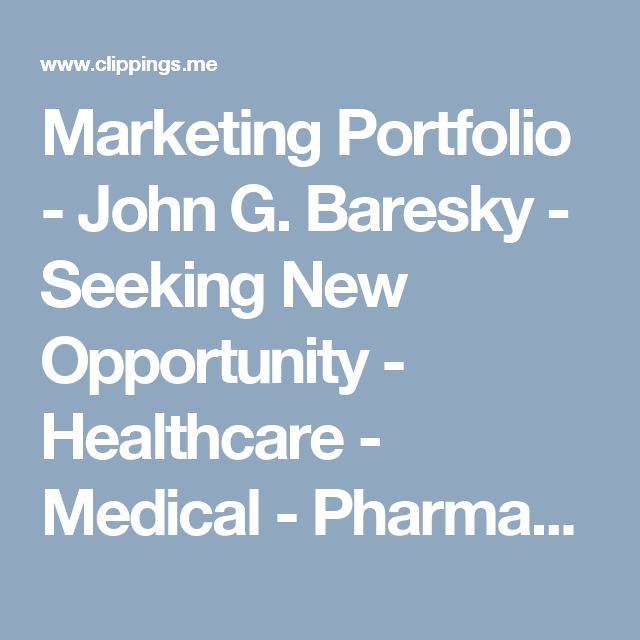 Marketing Portfolio John G Baresky Seeking New Opportunity