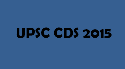 Get official details on UPSC CDS (I) 2015 such as its exam dates, application form, eligibility, syllabus and latest news on CDS 2015