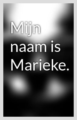 """""""Mijn naam is Marieke."""" by Marinnn - """"…""""   Zelf geschreven!"""