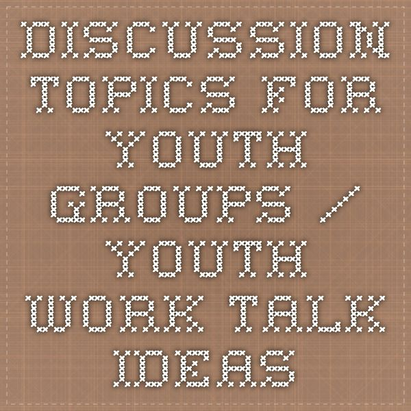 Discussion topics for Youth groups / Youth work talk ideas | Youth
