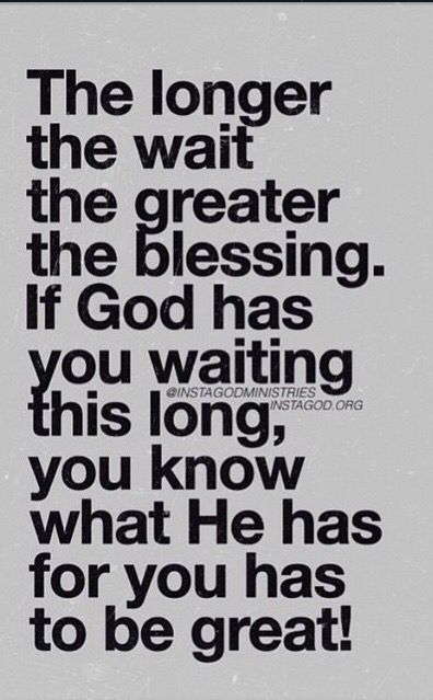 The Longer The Wait The Greater The Blessing If God Has You Waiting