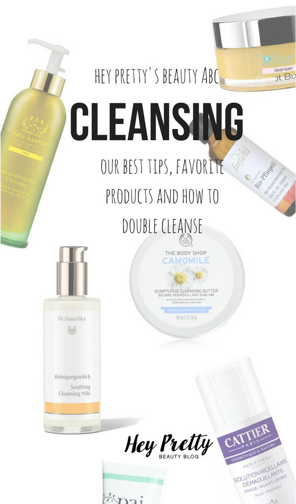 Hey Pretty's ABC of Beauty: Cleansing (How to Double Cleanse, our favorite Products and more)!
