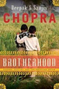 Brotherhood : dharma, destiny, and the American dream by Deepak Chopra and Sanjiv Chopra
