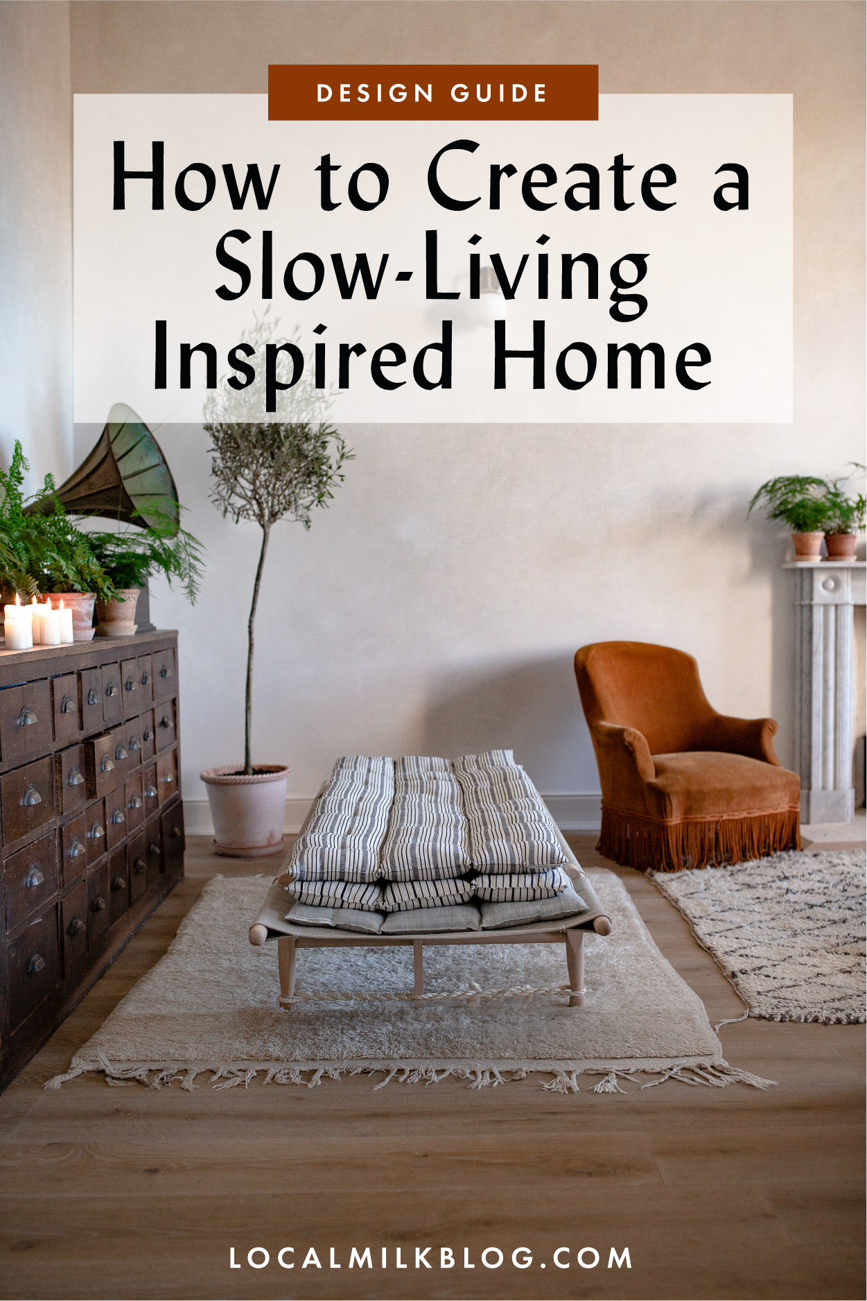The Guide To Designing A Slow Living Inspired Home Local Milk Blog Slow Living Design Your Home Inspired Homes