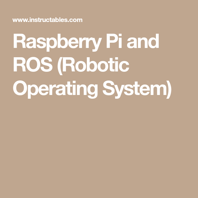 Raspberry Pi and ROS (Robotic Operating System