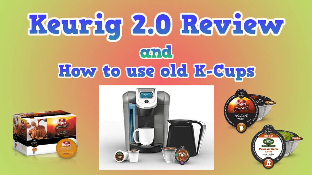 Keurig 2.0 Review and How to use old KCups Keurig, K