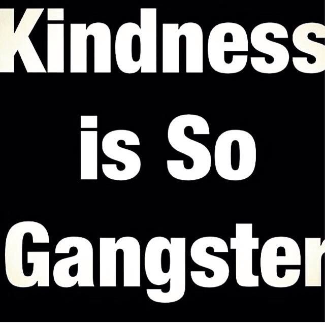 Kindness is so gangster | Words. Love words. Spiritual gangster