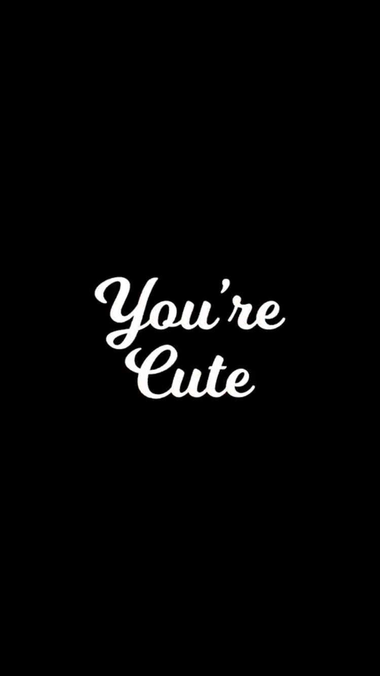 You're cute // wallpaper, backgrounds