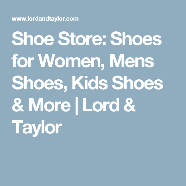 Shoe Store: Shoes for Women, Mens Shoes, Kids Shoes & More | Lord & Taylor