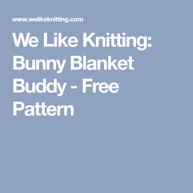 We Like Knitting Bunny Blanket Buddy Free Pattern Knitting