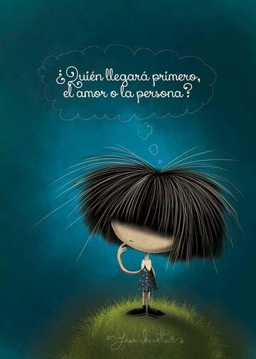 Quién Llegará Primero El Amor O La Persona Puro Pelo By