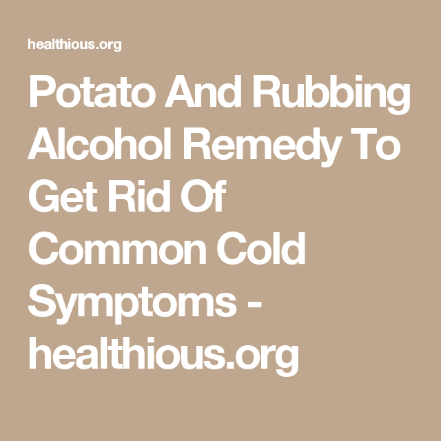 Potato And Rubbing Alcohol Remedy To Get Rid Of Common Cold