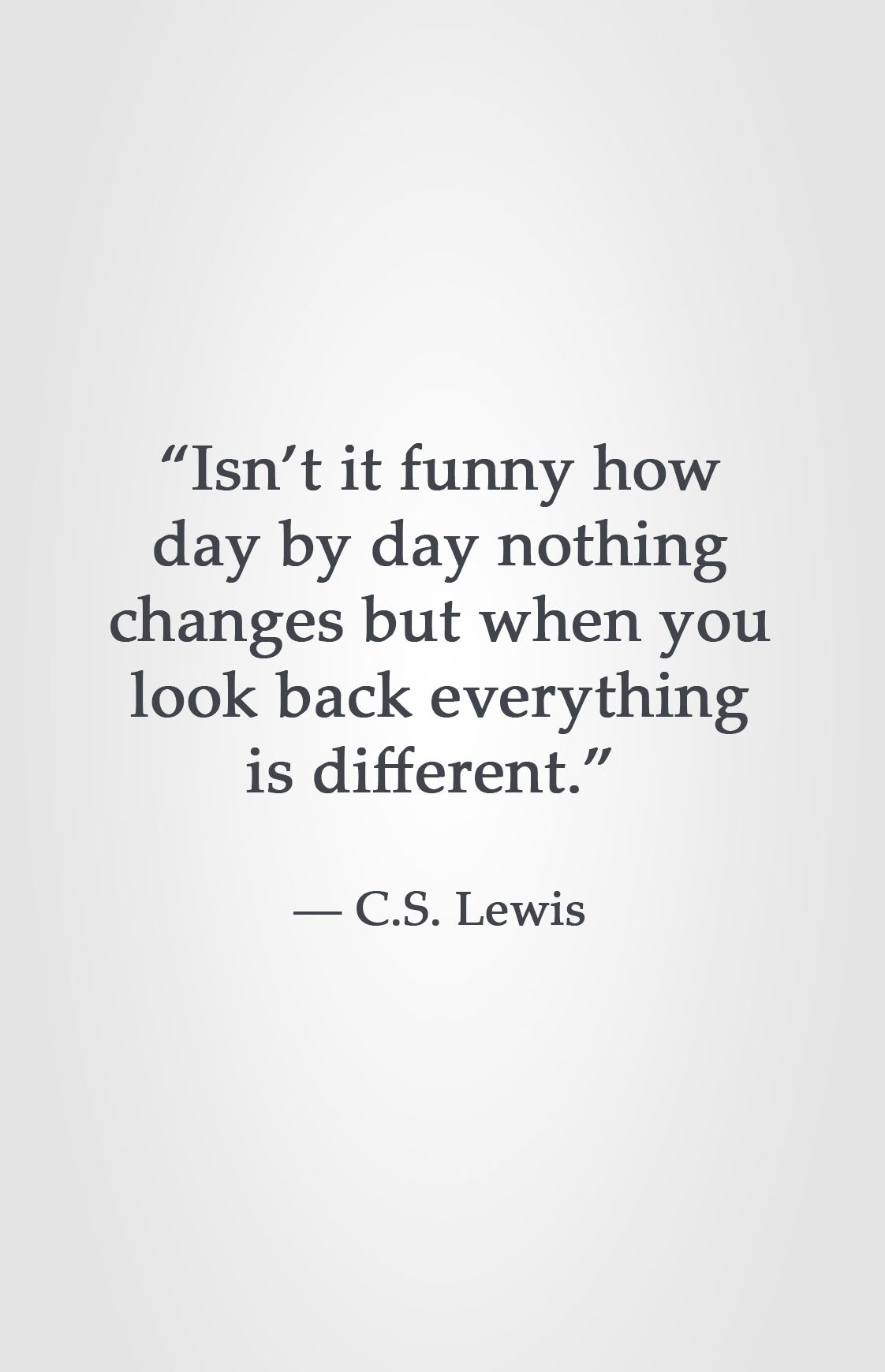Day By Day Quotes Isn't it funny how day by day nothing changes but when you look  Day By Day Quotes