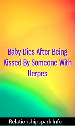 Baby Dies After Being Kissed By Someone With Herpes