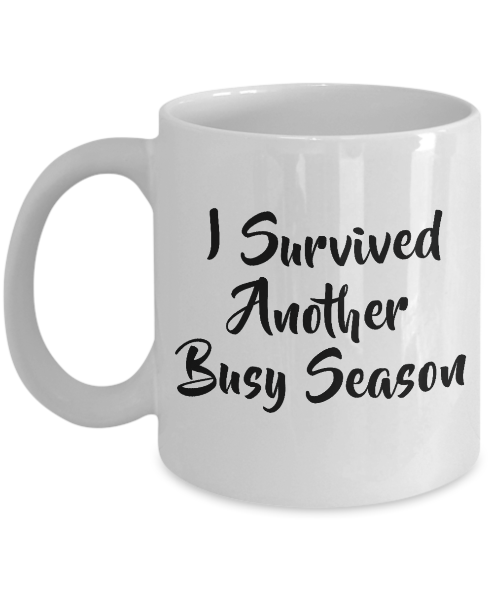 Cool Mugs I Survived Another Busy Season Coffee Tea Mug Best Funny Cool