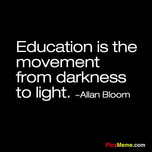 "Inspirational Quotes About Education Education Is The Movement From Darkness To Light."" Allan Bloom ."