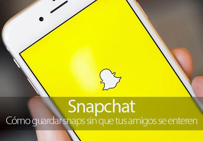 Cómo guardar snaps de Snapchat sin que tus amigos se enteren
