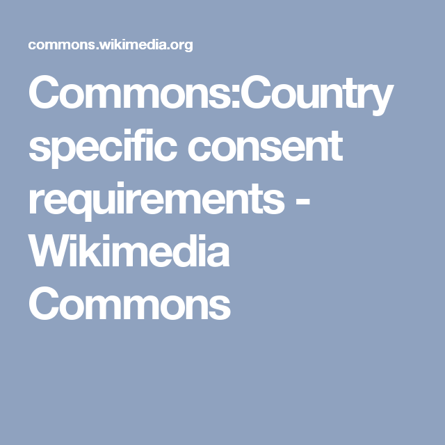 Commons:Country specific consent requirements - Wikimedia Commons