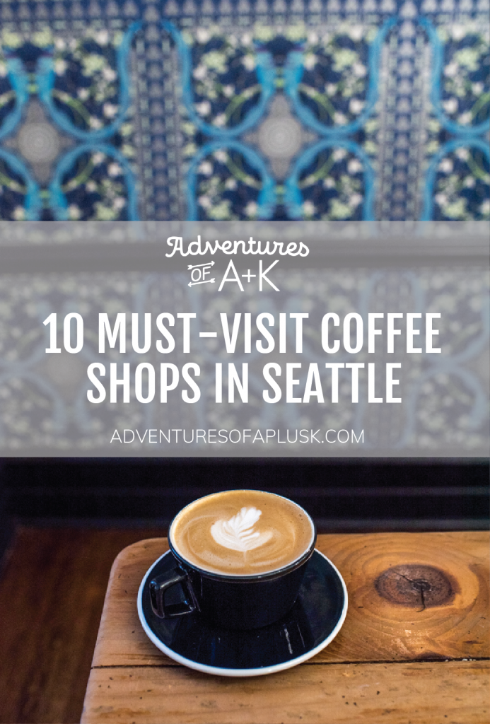 10 Must Visit Coffee Shops In Seattle Adventures Of A K Seattle Coffee Shops Washington Travel Coffee Shop