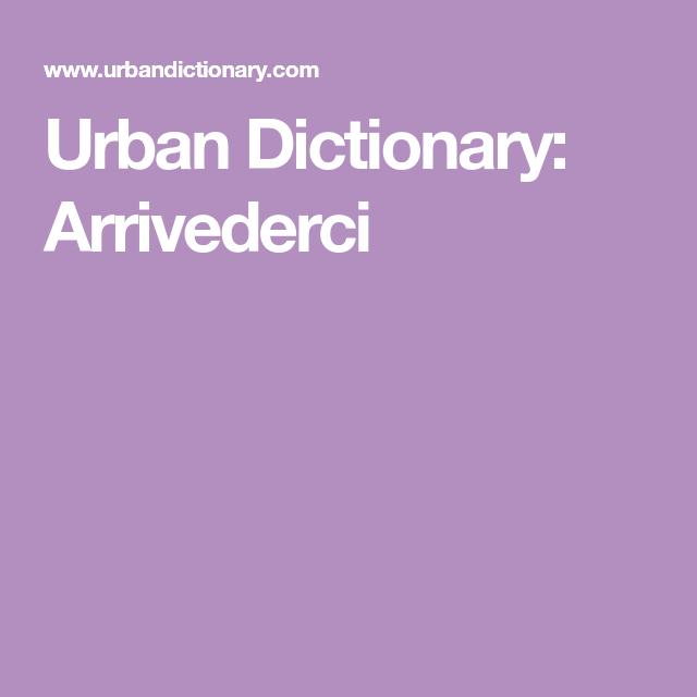 Urban Dictionary Arrivederci Urban Dictionary Dictionary Italian Words
