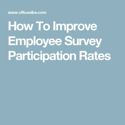 How To Improve Employee Survey Participation Rates Employees - employee survey