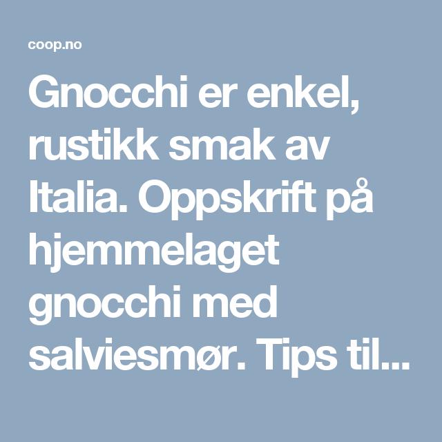 Gnocchi er enkel, rustikk smak av Italia. Oppskrift på hjemmelaget gnocchi med salviesmør. Tips til hvordan du fryser gnocchi.