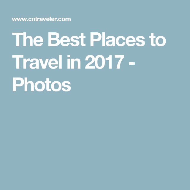 The Best Places to Travel in 2017 - Photos