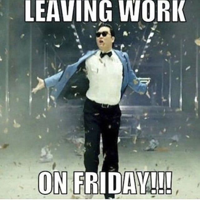 This Leaving Work On Friday Meme Will Go Down In History Funny Friday Memes Friday Humor Funny Pictures