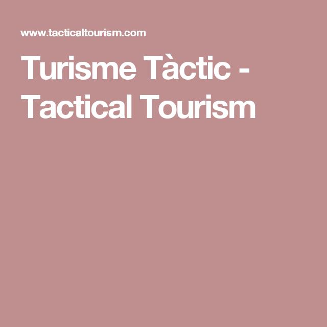 Turisme Tàctic - Tactical Tourism