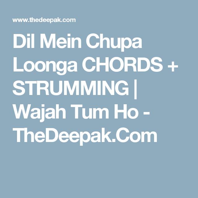 Dil Mein Chupa Loonga Chords Strumming Wajah Tum Ho Thedeepak