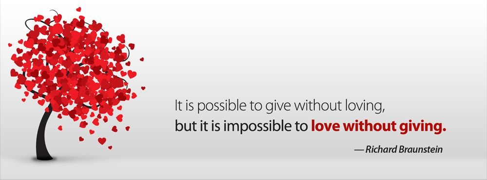 Image result for it is possible to give without loving but it is impossible to love without giving