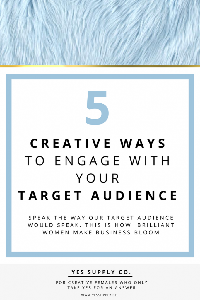 5 Creative Ways to Engage With Your Target Audience – Yes Supply