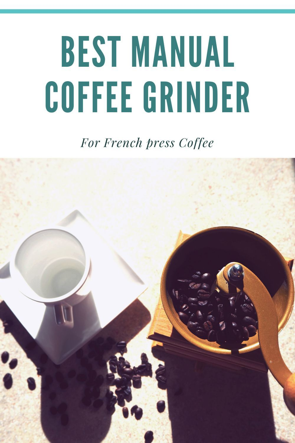 The Best Manual Coffee Grinders For French press Coffee in
