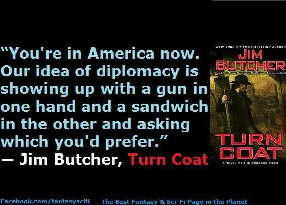 Harry Dresden Sums Up The Historical Sweep Of American Diplomacy Dresden Files Dresden Book Humor