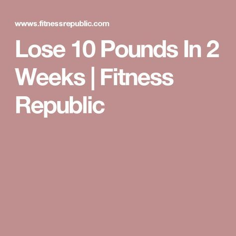 Lose 10 Pounds In 2 Weeks | Fitness Republic
