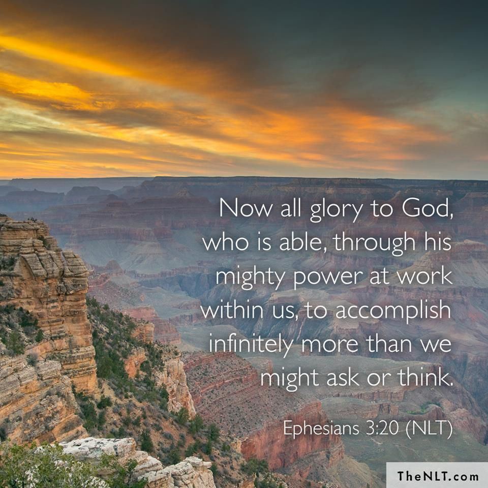 Ephesians 3:20 (NLT) - Now all glory to God, who is able, through his mighty power at work within us, to accomplish in… | Pictures images, Glory to god, Ephesians