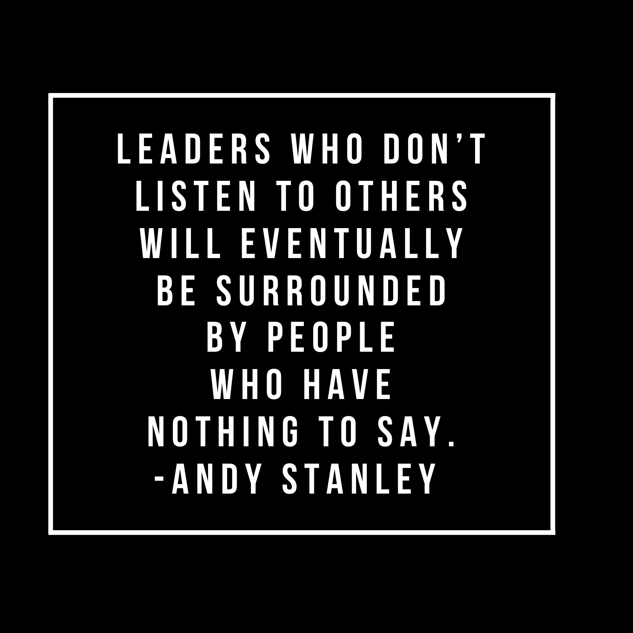 Leaders Who Dont Listen To Others Will Eventually Be Surrounded By