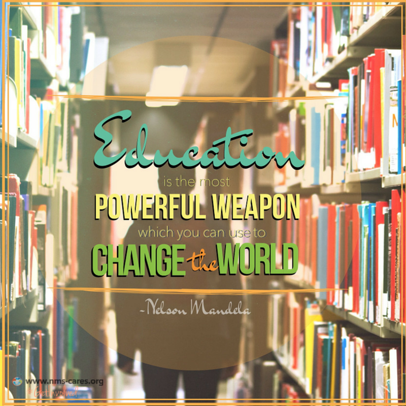 """From the words of Nelson Mandela, """"Education is the MOST POWERFUL WEAPON which you can use to CHANGE THE WORLD"""""""
