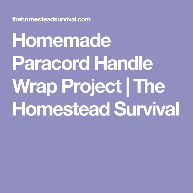 Homemade Paracord Handle Wrap Project | The Homestead Survival