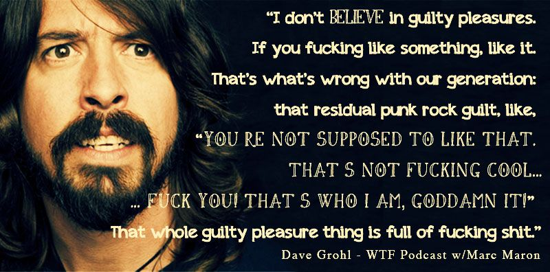 Love this quote about guilty pleasures by Dave Grohl. | Dave ...