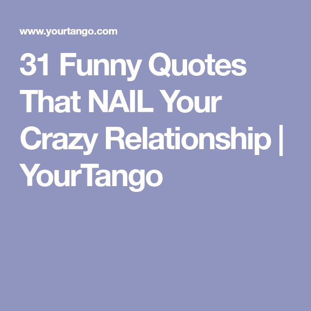 31 Funny Love Quotes From Comedians That Describe Your Crazy Relationship Love Quotes Funny Love Funny Quotes