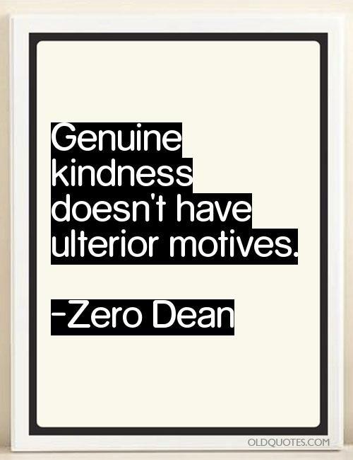 Genuine Kindness Doesnt Have Ulterior Motives Old Quotes